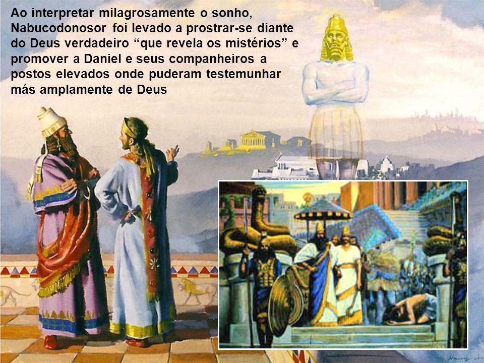 Ao interpretar milagrosamente o sonho, Nabucodonosor foi levado a prostrar-se diante do Deus verdadeiro que revela os mistérios e promover a Daniel e seus companheiros a postos elevados onde puderam testemunhar más amplamente de Deus