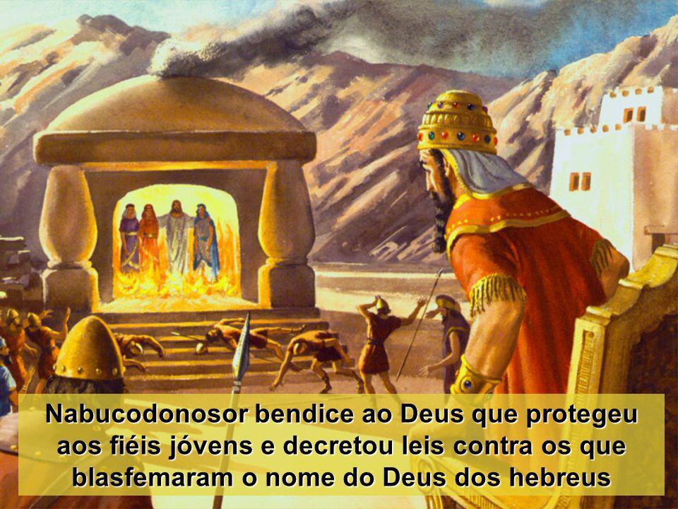 Nabucodonosor bendice ao Deus que protegeu aos fiéis jóvens e decretou leis contra os que blasfemaram o nome do Deus dos hebreus