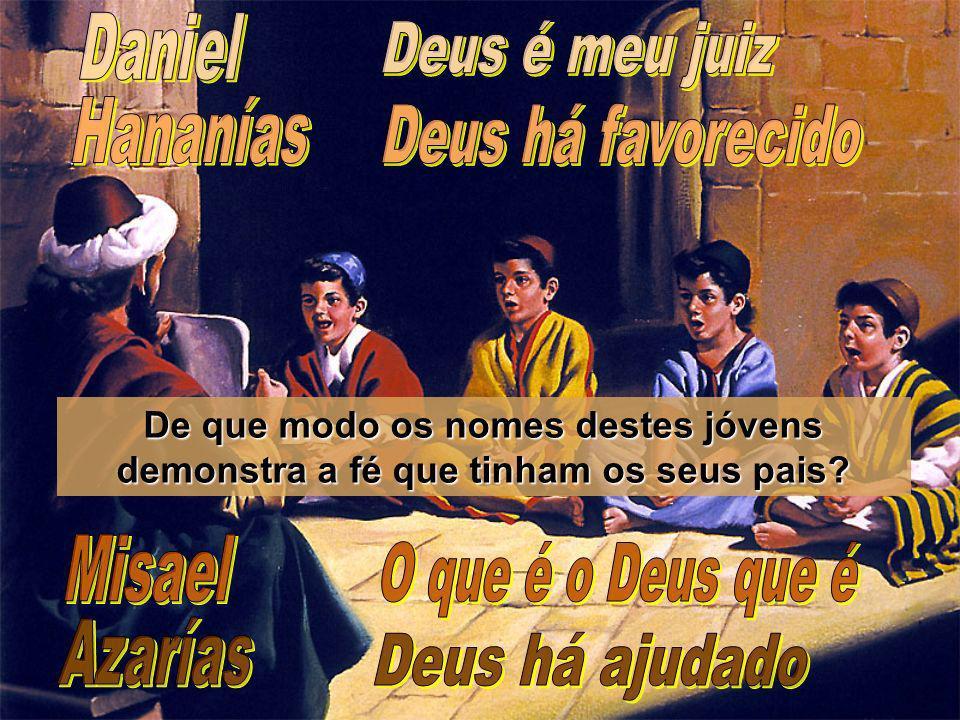 Daniel Deus é meu juiz Hananías Deus há favorecido Misael