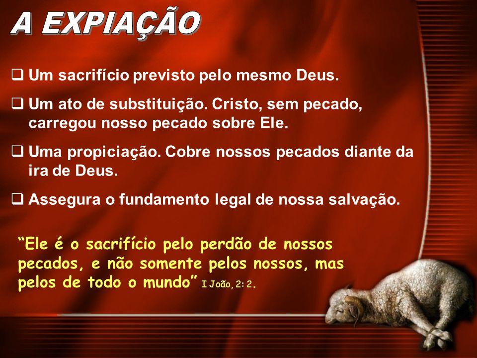 A EXPIAÇÃO Um sacrifício previsto pelo mesmo Deus.