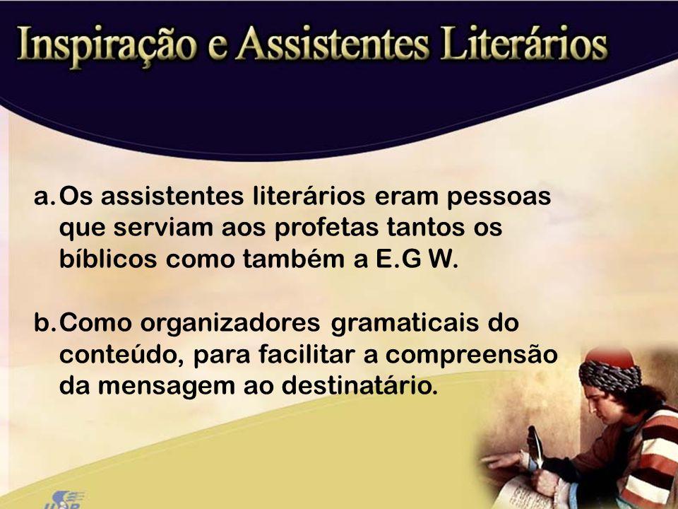 Os assistentes literários eram pessoas que serviam aos profetas tantos os bíblicos como também a E.G W.