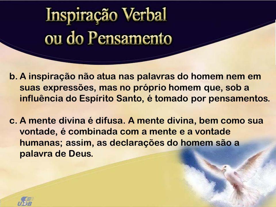 A inspiração não atua nas palavras do homem nem em suas expressões, mas no próprio homem que, sob a influência do Espírito Santo, é tomado por pensamentos.