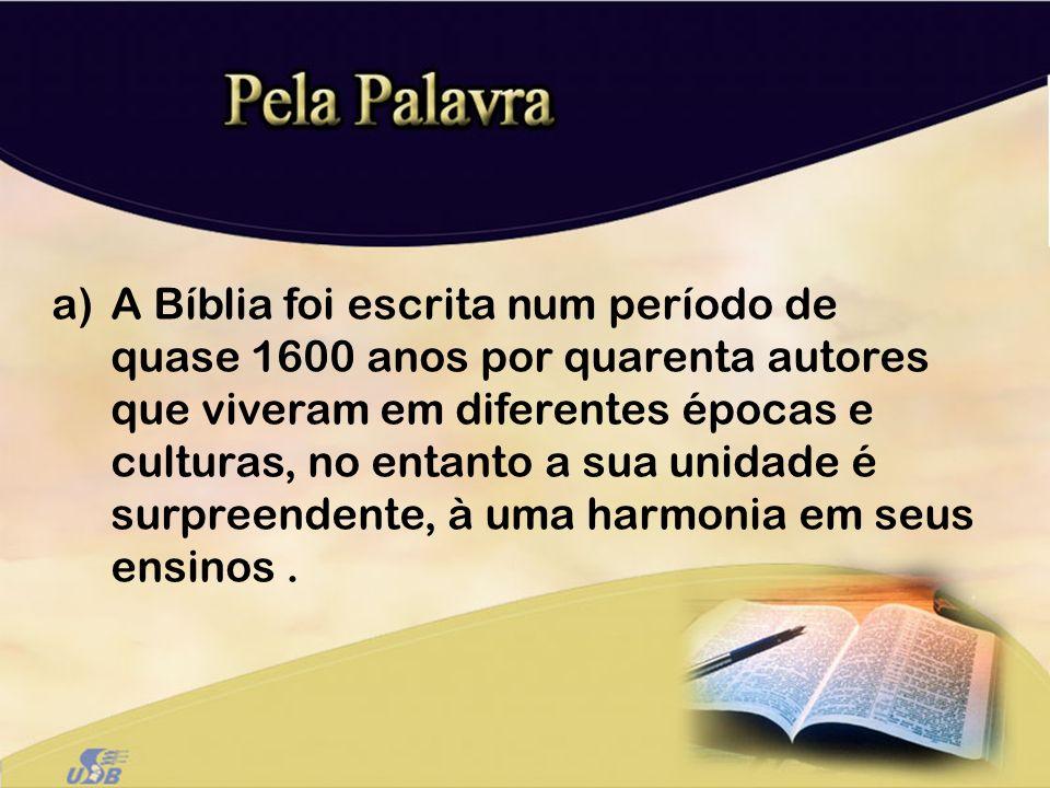 A Bíblia foi escrita num período de quase 1600 anos por quarenta autores que viveram em diferentes épocas e culturas, no entanto a sua unidade é surpreendente, à uma harmonia em seus ensinos .