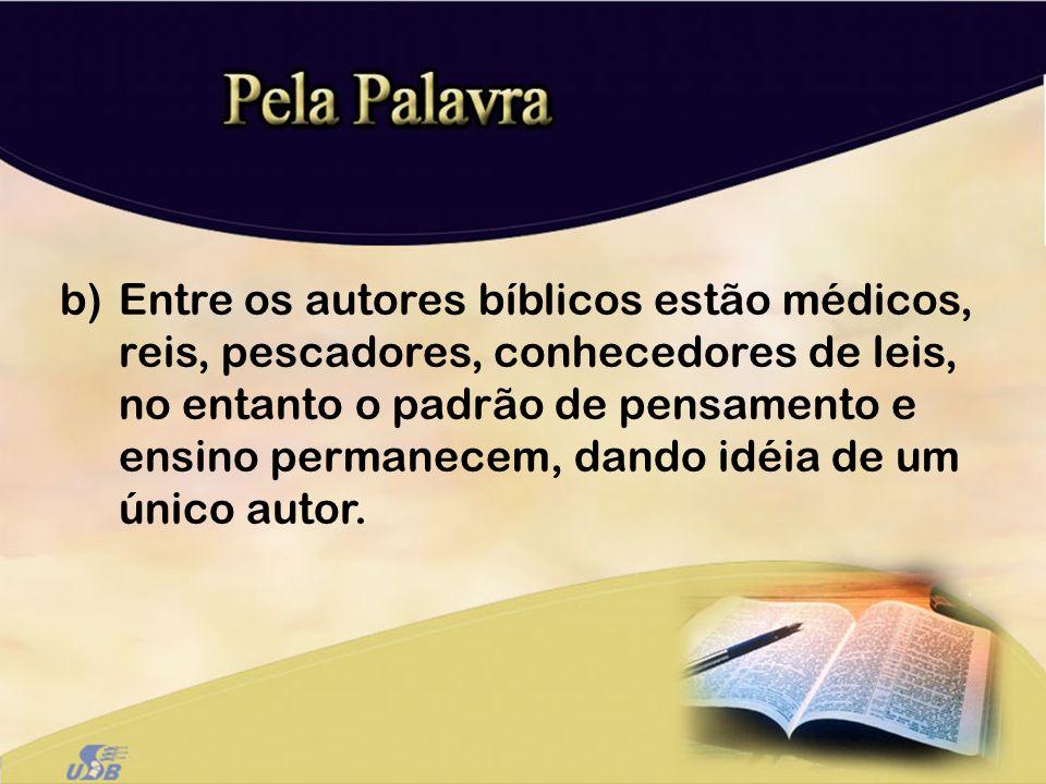 Entre os autores bíblicos estão médicos, reis, pescadores, conhecedores de leis, no entanto o padrão de pensamento e ensino permanecem, dando idéia de um único autor.