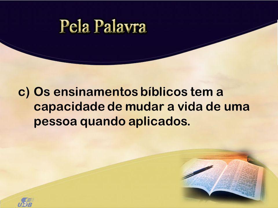 Os ensinamentos bíblicos tem a capacidade de mudar a vida de uma pessoa quando aplicados.