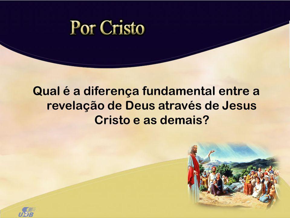 Qual é a diferença fundamental entre a revelação de Deus através de Jesus Cristo e as demais