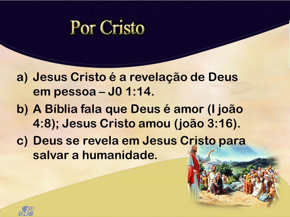 Jesus Cristo é a revelação de Deus em pessoa – J0 1:14.