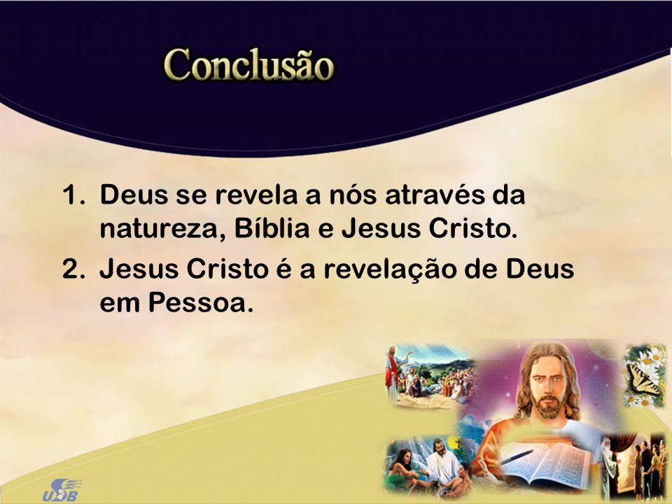 Deus se revela a nós através da natureza, Bíblia e Jesus Cristo.