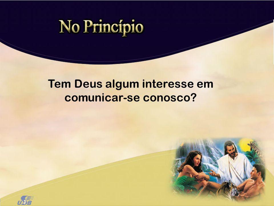 Tem Deus algum interesse em comunicar-se conosco