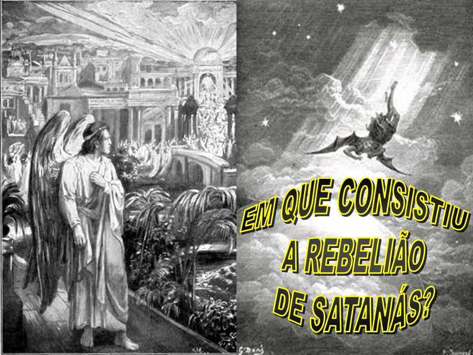 EM QUE CONSISTIU A REBELIÃO DE SATANÁS