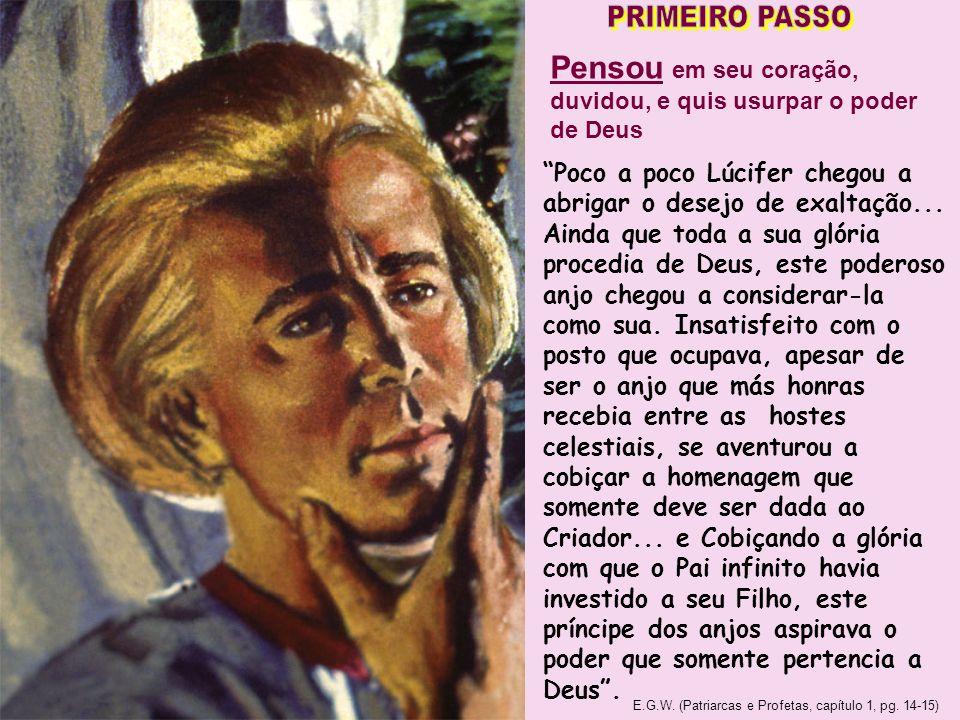 PRIMEIRO PASSO Pensou em seu coração, duvidou, e quis usurpar o poder de Deus.