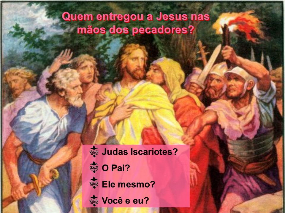 Quem entregou a Jesus nas mãos dos pecadores