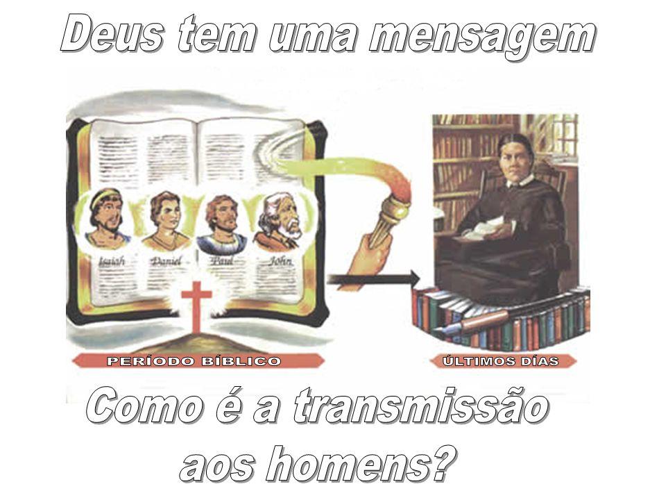 Deus tem uma mensagem PERÍODO BÍBLICO ÚLTIMOS DÍAS Como é a transmissão aos homens