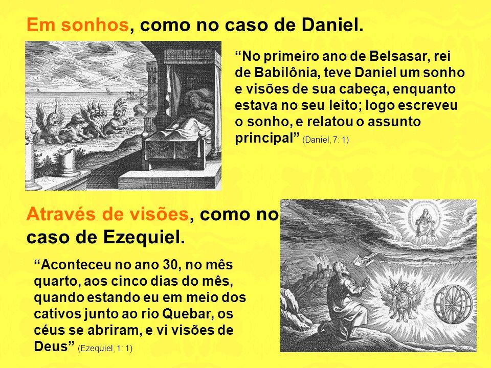 Em sonhos, como no caso de Daniel.