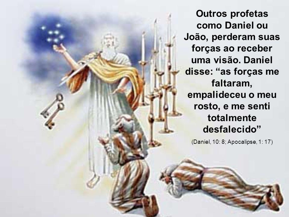 (Daniel, 10: 8; Apocalipse, 1: 17)