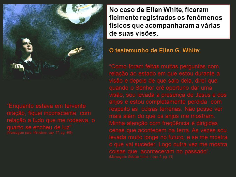 No caso de Ellen White, ficaram fielmente registrados os fenômenos físicos que acompanharam a várias de suas visões.