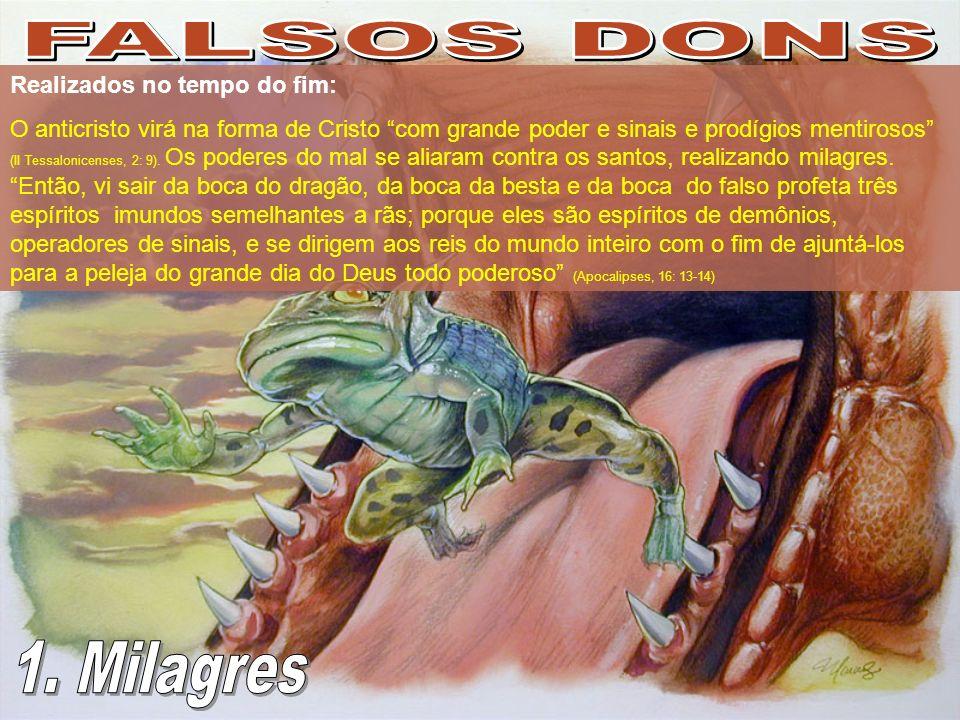 FALSOS DONS 1. Milagres Realizados no tempo do fim: