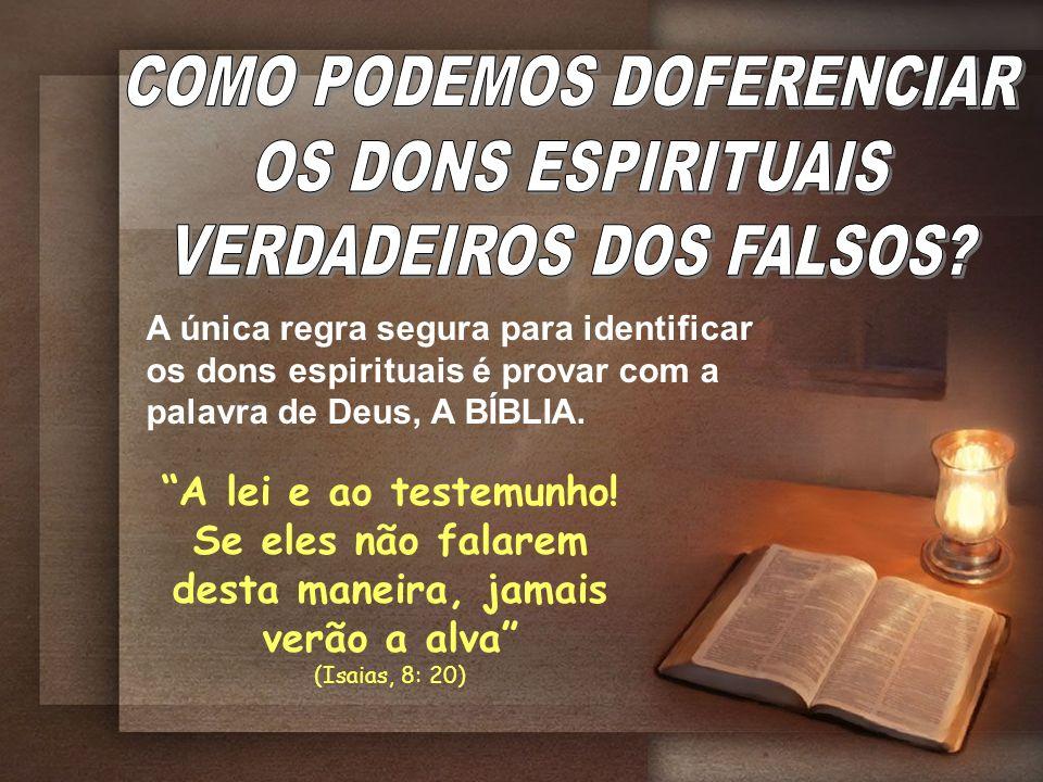 COMO PODEMOS DOFERENCIAR OS DONS ESPIRITUAIS VERDADEIROS DOS FALSOS