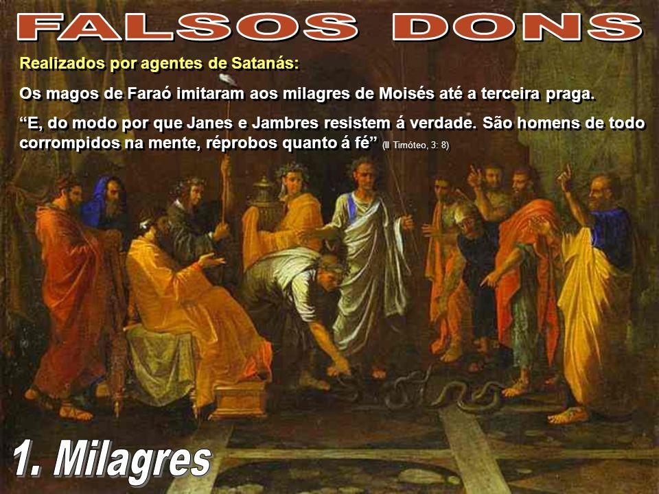 FALSOS DONS 1. Milagres Realizados por agentes de Satanás: