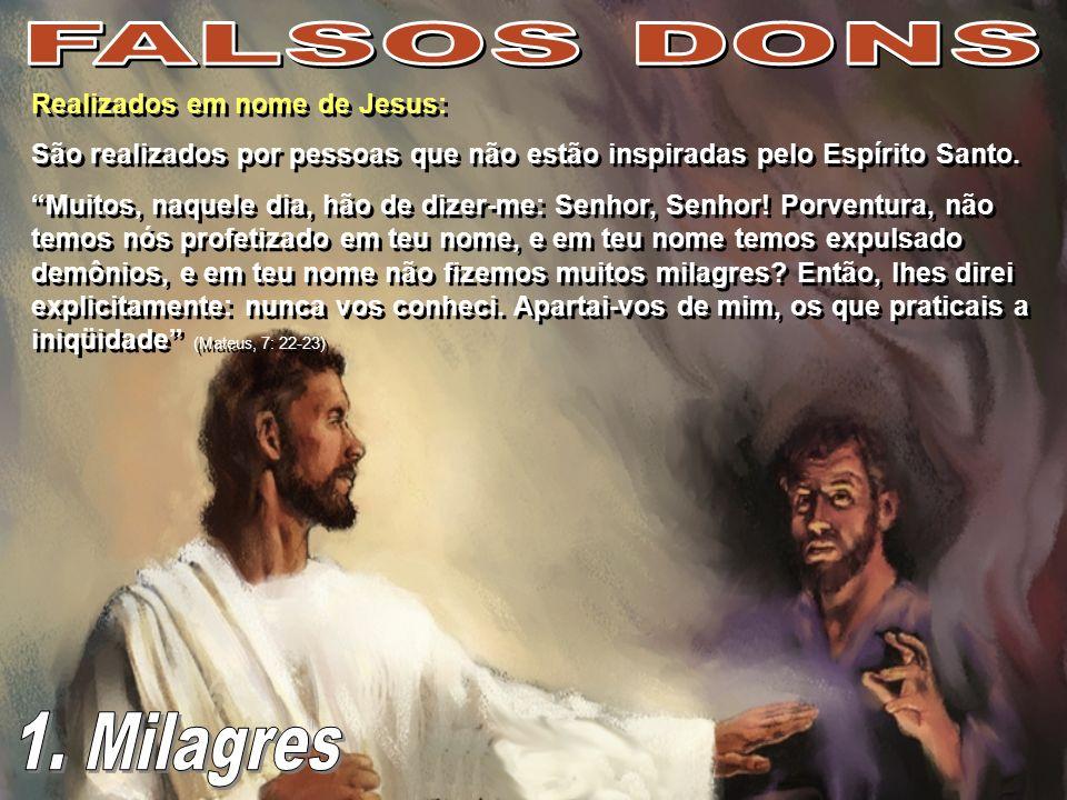 FALSOS DONS 1. Milagres Realizados em nome de Jesus: