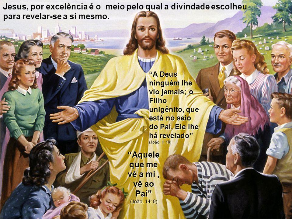 Aquele que me vê a mi , vê ao Pai (João, 14: 9)
