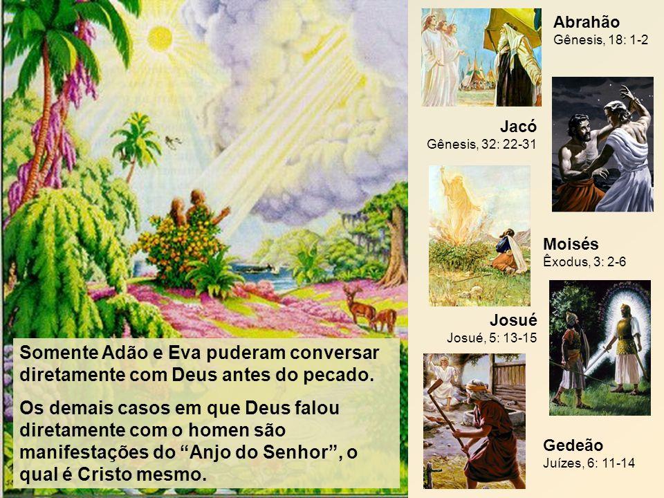 Abrahão Gênesis, 18: 1-2 Jacó Gênesis, 32: 22-31. Moisés Êxodus, 3: 2-6. Josué Josué, 5: 13-15.