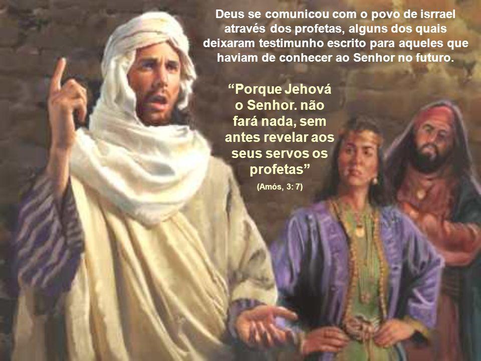 Deus se comunicou com o povo de isrrael através dos profetas, alguns dos quais deixaram testimunho escrito para aqueles que haviam de conhecer ao Senhor no futuro.