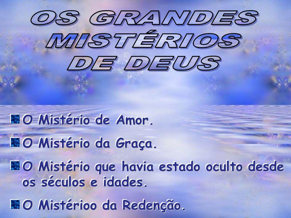 OS GRANDES MISTÉRIOS DE DEUS O Mistério de Amor. O Mistério da Graça.