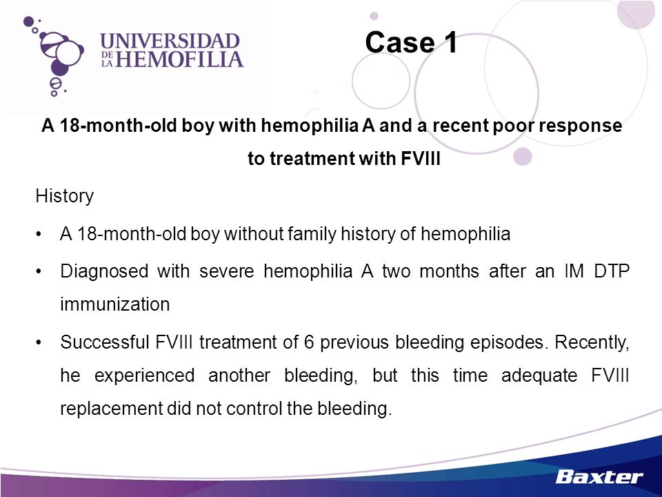 Case 1A 18-month-old boy with hemophilia A and a recent poor response to treatment with FVIII. History.