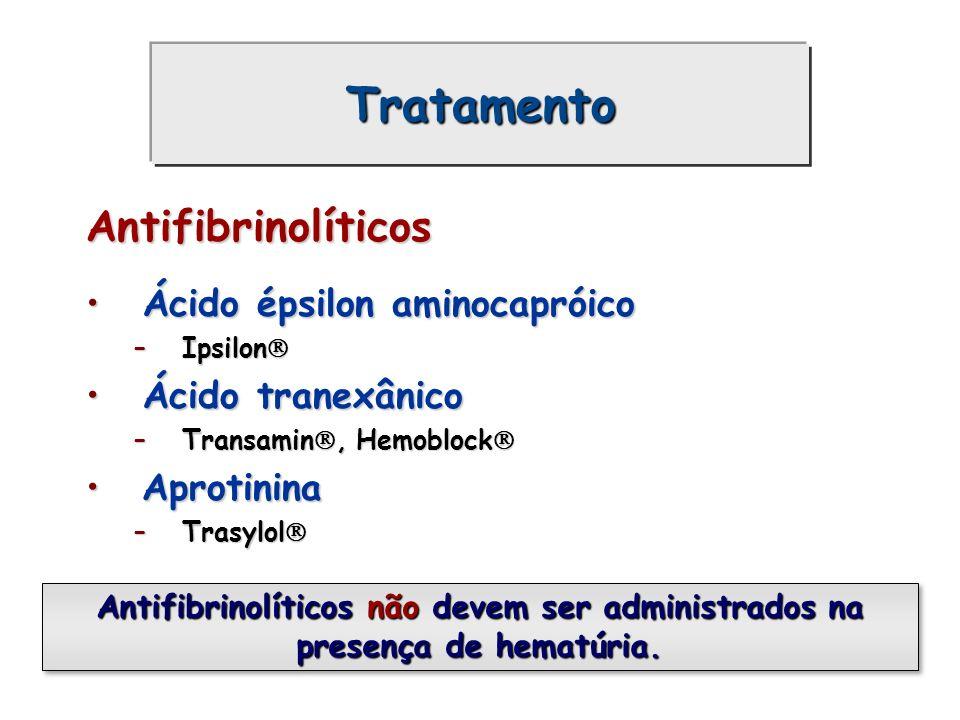 Tratamento Antifibrinolíticos Ácido épsilon aminocapróico