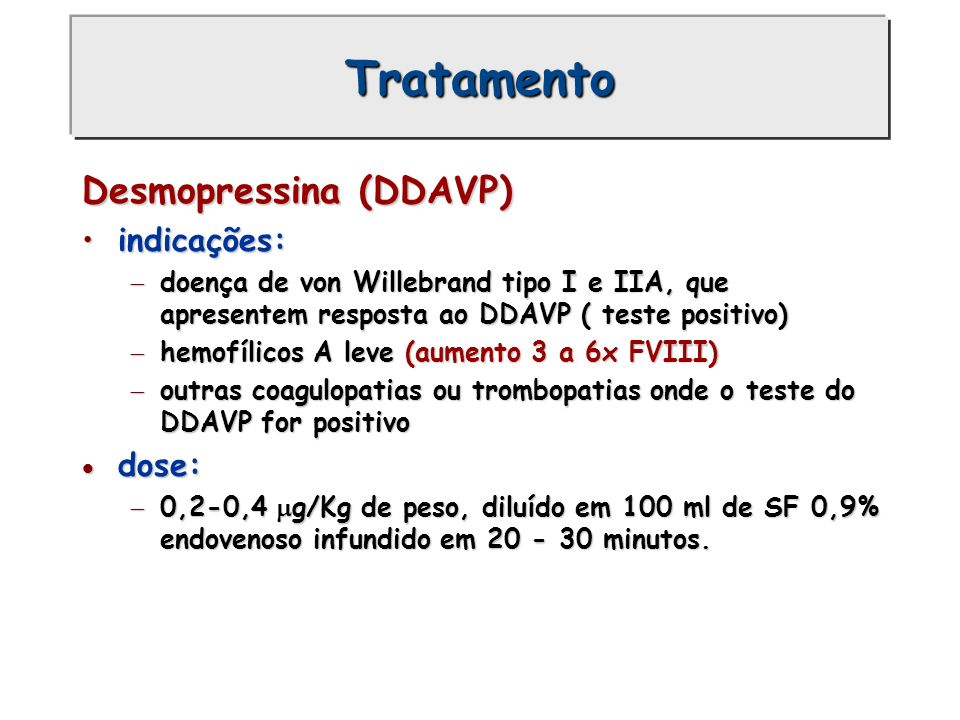 Tratamento Desmopressina (DDAVP) indicações: dose: