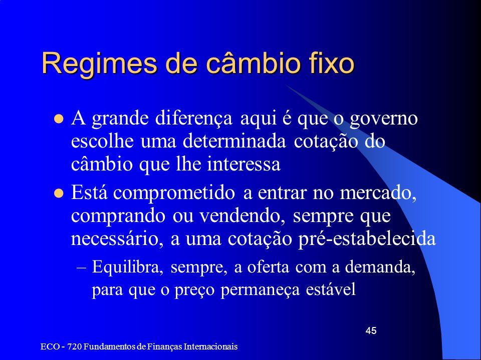 Regimes de câmbio fixo A grande diferença aqui é que o governo escolhe uma determinada cotação do câmbio que lhe interessa.