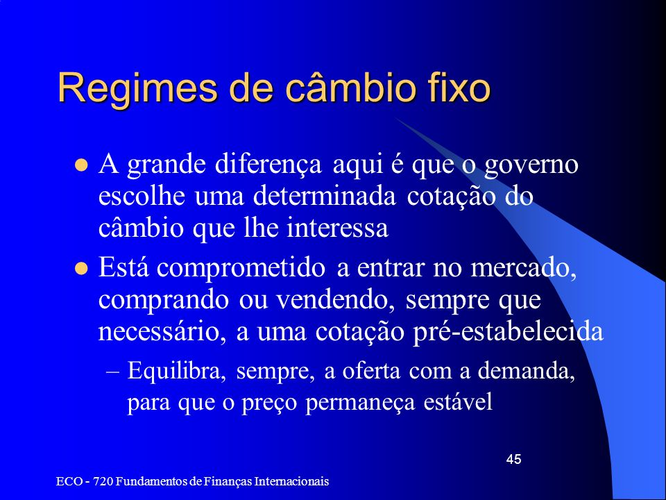 Regimes de câmbio fixoA grande diferença aqui é que o governo escolhe uma determinada cotação do câmbio que lhe interessa.