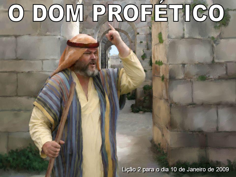 O DOM PROFÉTICO Lição 2 para o dia 10 de Janeiro de 2009