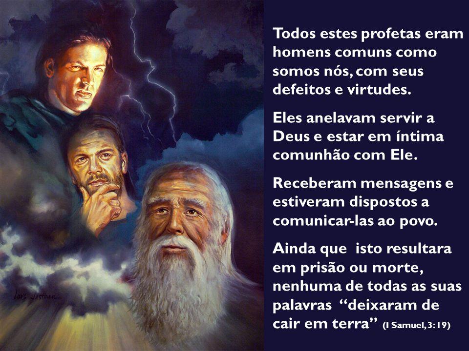Todos estes profetas eram homens comuns como somos nós, com seus defeitos e virtudes.