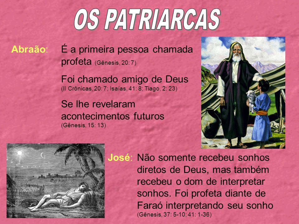 OS PATRIARCAS Abraão: É a primeira pessoa chamada profeta (Gênesis, 20: 7)