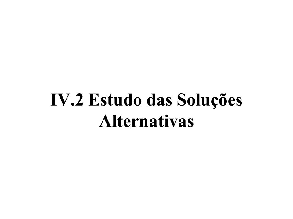 IV.2 Estudo das Soluções Alternativas