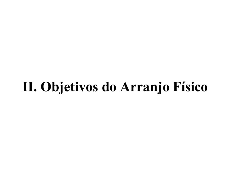 II. Objetivos do Arranjo Físico