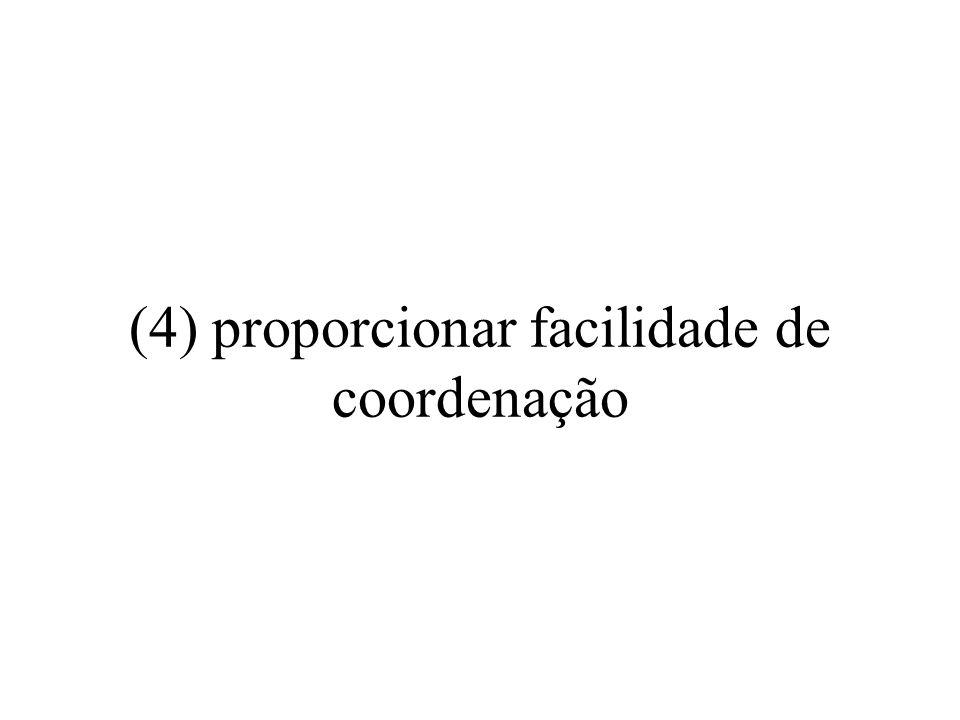 (4) proporcionar facilidade de coordenação