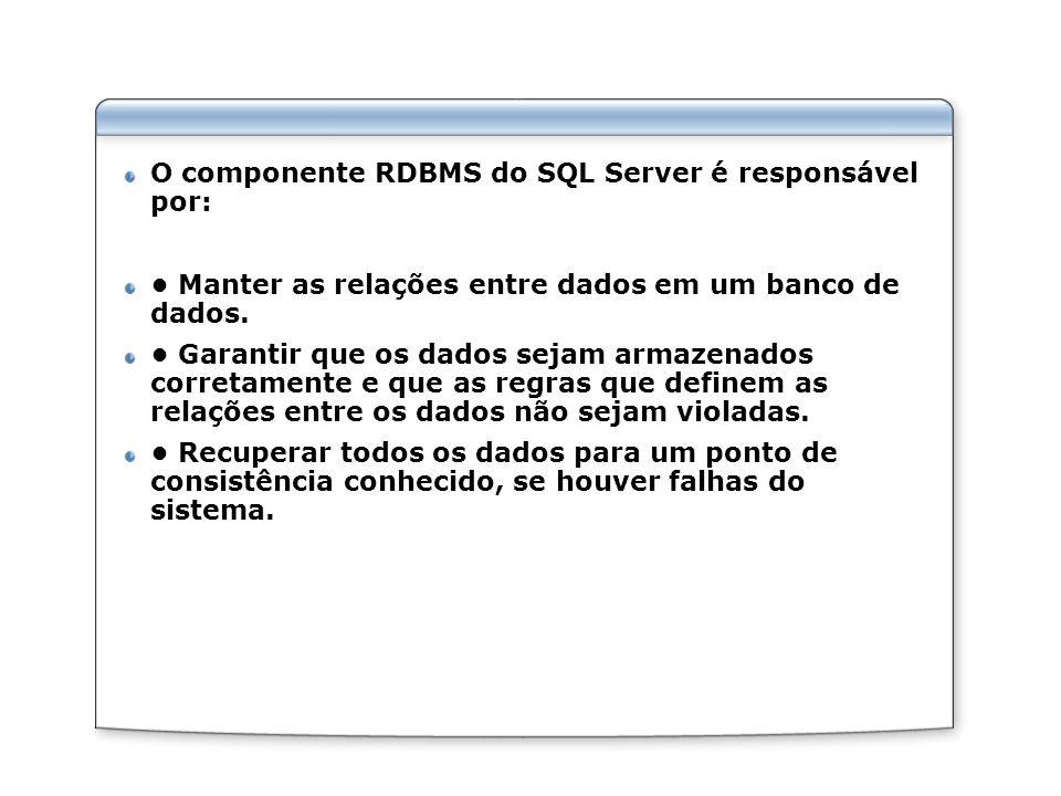 O componente RDBMS do SQL Server é responsável por:
