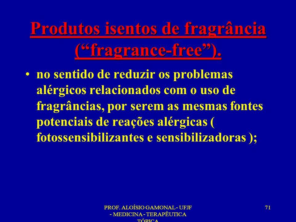 Produtos isentos de fragrância ( fragrance-free ).