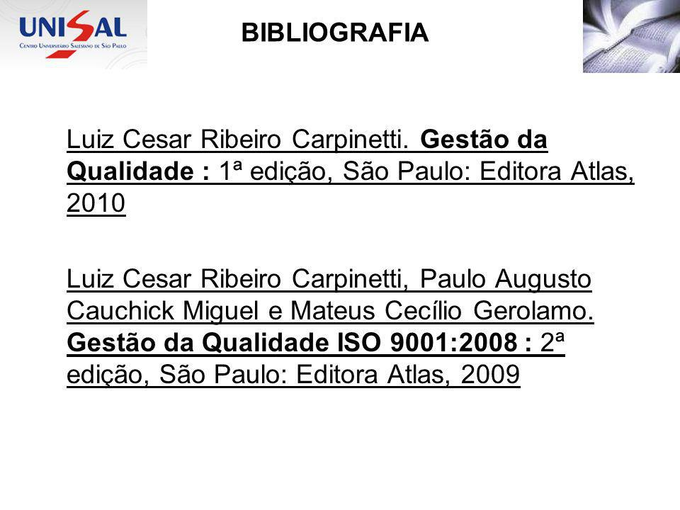 BIBLIOGRAFIA Luiz Cesar Ribeiro Carpinetti. Gestão da Qualidade : 1ª edição, São Paulo: Editora Atlas, 2010.