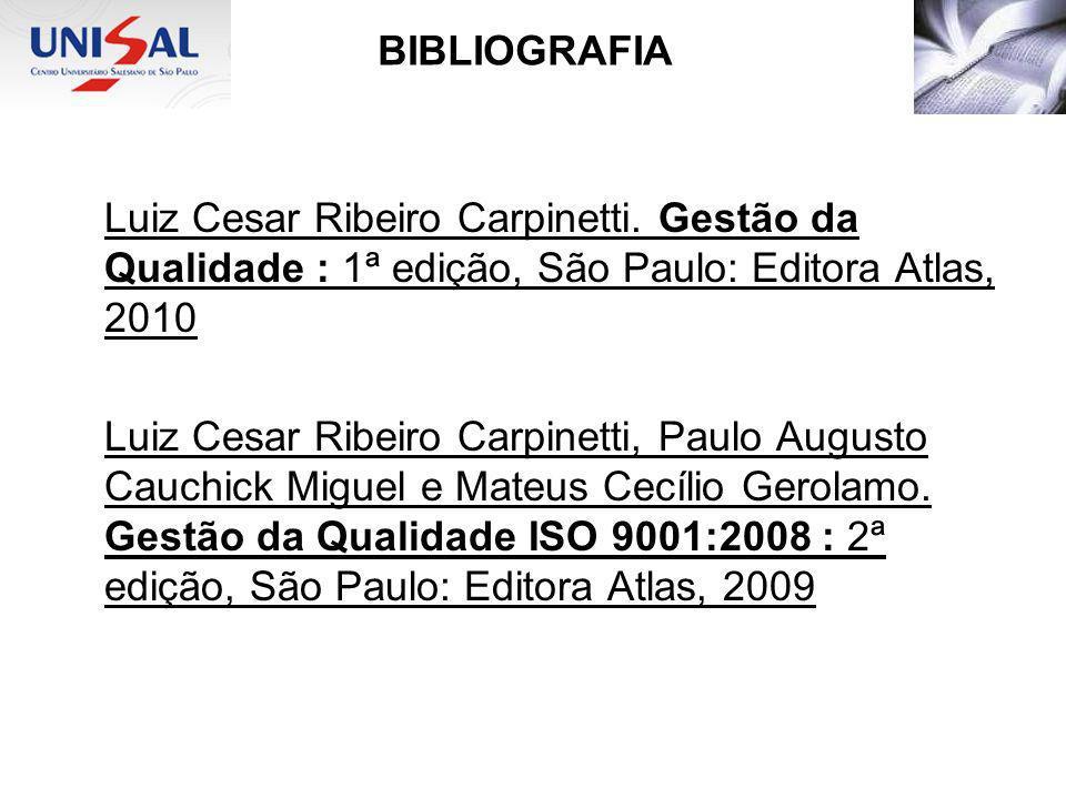 BIBLIOGRAFIALuiz Cesar Ribeiro Carpinetti. Gestão da Qualidade : 1ª edição, São Paulo: Editora Atlas, 2010.
