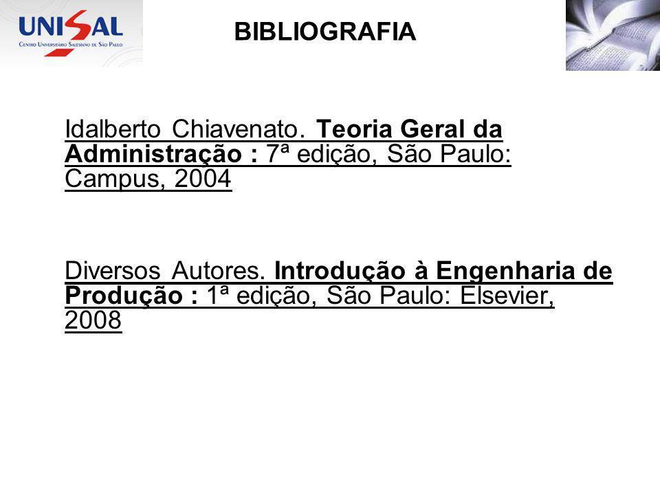 BIBLIOGRAFIA Idalberto Chiavenato. Teoria Geral da Administração : 7ª edição, São Paulo: Campus, 2004.