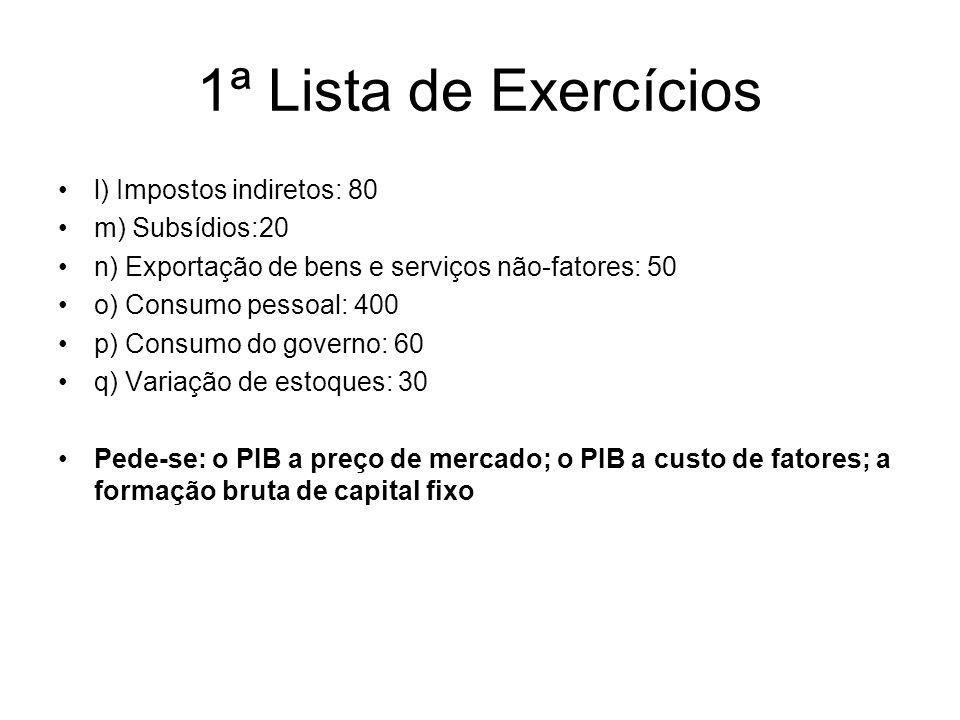 1ª Lista de Exercícios l) Impostos indiretos: 80 m) Subsídios:20