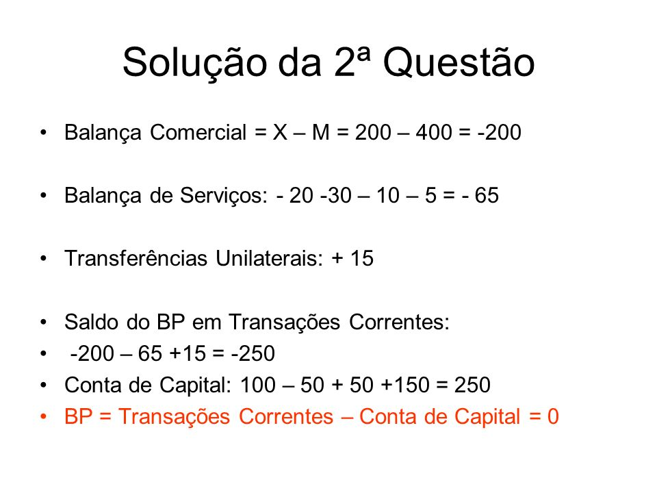 Solução da 2ª Questão Balança Comercial = X – M = 200 – 400 = -200