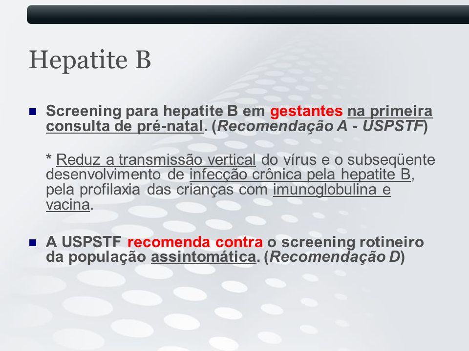 Hepatite B Screening para hepatite B em gestantes na primeira consulta de pré-natal. (Recomendação A - USPSTF)