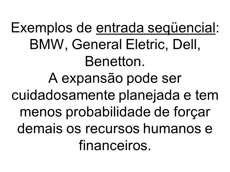 Exemplos de entrada seqüencial: BMW, General Eletric, Dell, Benetton