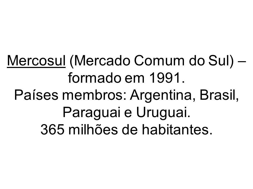 Mercosul (Mercado Comum do Sul) – formado em 1991