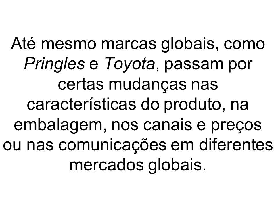 Até mesmo marcas globais, como Pringles e Toyota, passam por certas mudanças nas características do produto, na embalagem, nos canais e preços ou nas comunicações em diferentes mercados globais.